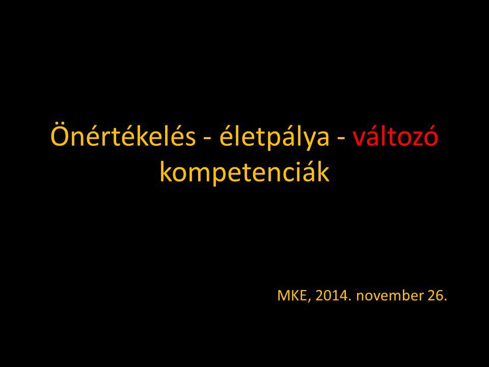 Önértékelés - életpálya - változó kompetenciák MKE, 2014. november 26.
