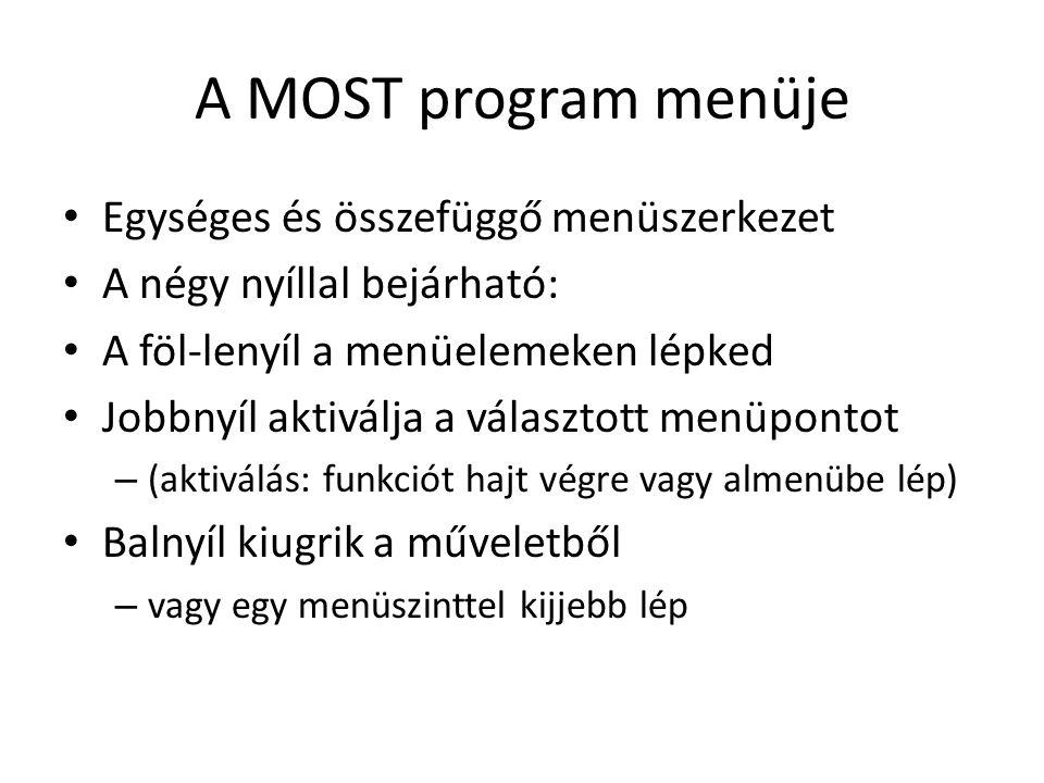 A MOST program menüje Egységes és összefüggő menüszerkezet A négy nyíllal bejárható: A föl-lenyíl a menüelemeken lépked Jobbnyíl aktiválja a választot