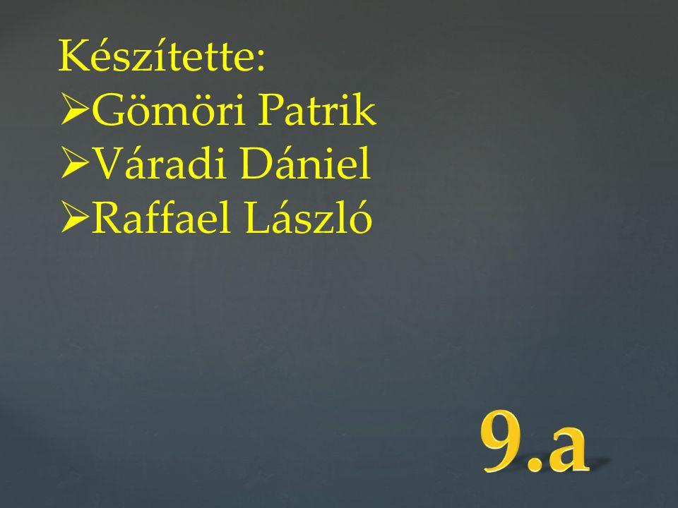 Készítette:  Gömöri Patrik  Váradi Dániel  Raffael László