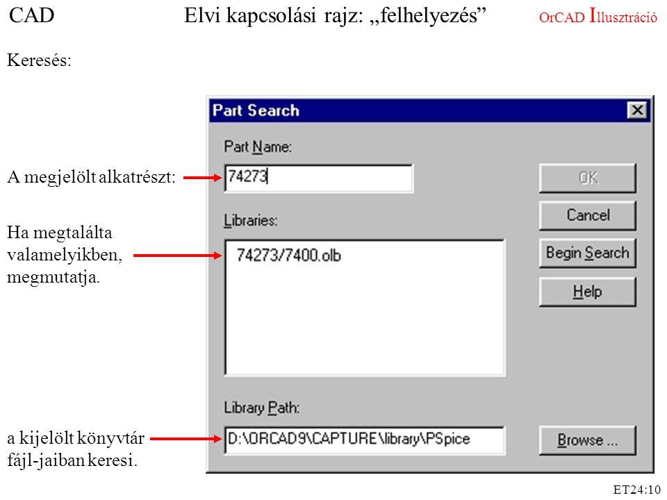 """ET24:10 A megjelölt alkatrészt: a kijelölt könyvtár fájl-jaiban keresi. Ha megtalálta valamelyikben, megmutatja. Keresés: CAD Elvi kapcsolási rajz: """"f"""