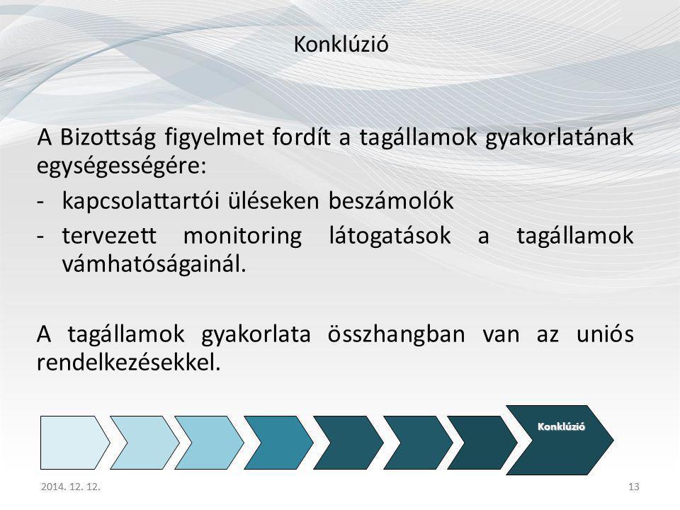 2014. 12. 12.13 Konklúzió A Bizottság figyelmet fordít a tagállamok gyakorlatának egységességére: -kapcsolattartói üléseken beszámolók -tervezett moni
