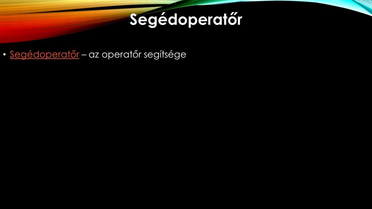 Segédoperatőr Segédoperatőr – az operatőr segítsége Segédoperatőr