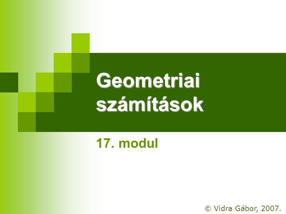 Geometriai számítások 17. modul © Vidra Gábor, 2007.