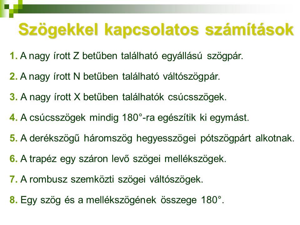 Szögekkel kapcsolatos számítások 1. A nagy írott Z betűben található egyállású szögpár. 2. A nagy írott N betűben található váltószögpár. 5. A deréksz