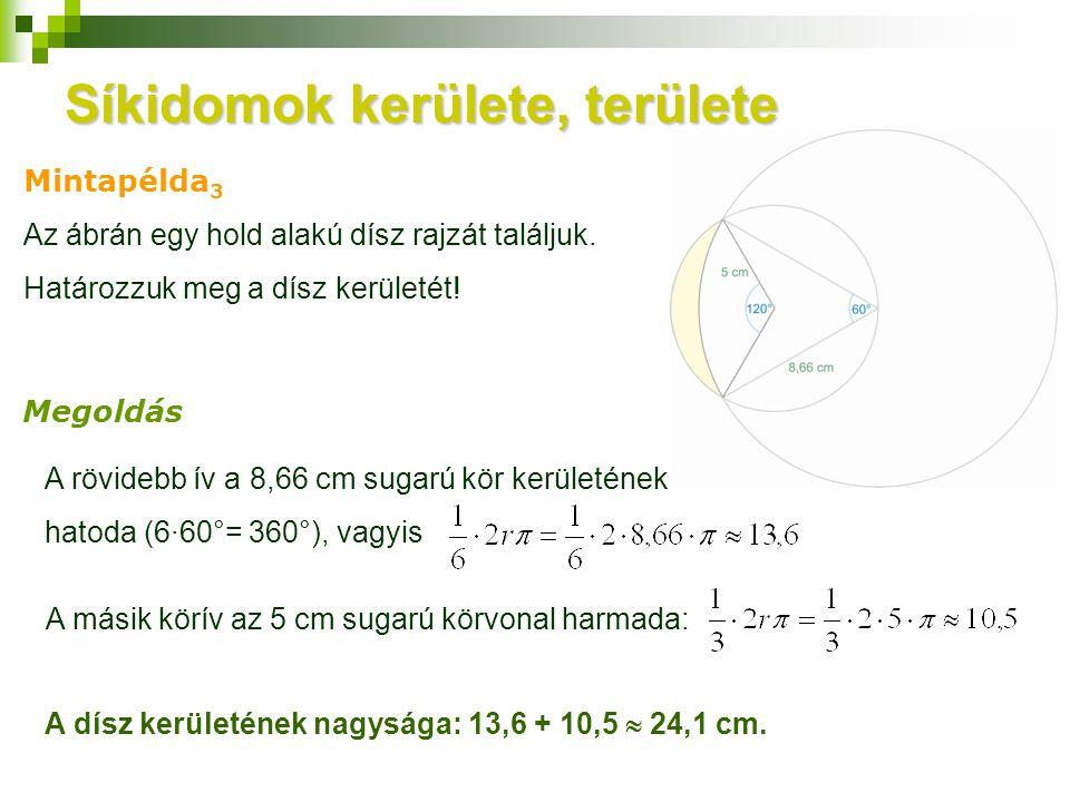 Síkidomok kerülete, területe Mintapélda 3 Megoldás Az ábrán egy hold alakú dísz rajzát találjuk. Határozzuk meg a dísz kerületét! A rövidebb ív a 8,66
