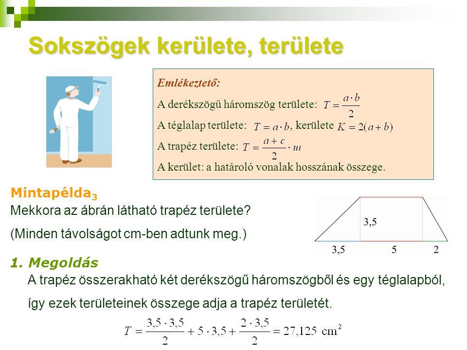 Sokszögek kerülete, területe Emlékeztető: A derékszögű háromszög területe: A téglalap területe:, kerülete A trapéz területe: A kerület: a határoló von