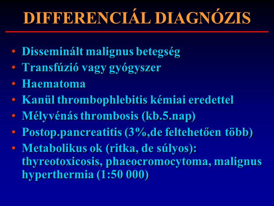 DIFFERENCIÁL DIAGNÓZIS Disseminált malignus betegség Transfúzió vagy gyógyszer Haematoma Kanül thrombophlebitis kémiai eredettel Mélyvénás thrombosis