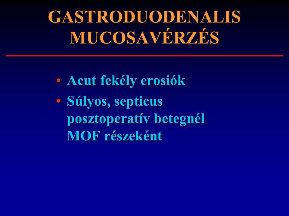 GASTRODUODENALIS MUCOSAVÉRZÉS Acut fekély erosiók Súlyos, septicus posztoperatív betegnél MOF részeként Acut fekély erosiók Súlyos, septicus posztoper