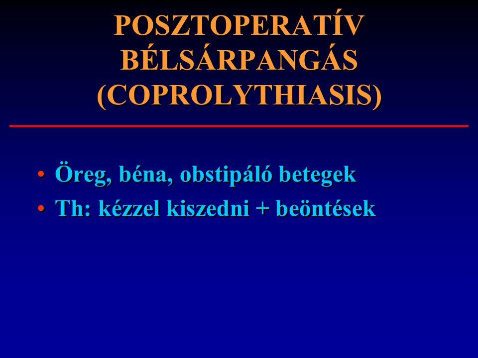 POSZTOPERATÍV BÉLSÁRPANGÁS (COPROLYTHIASIS) Öreg, béna, obstipáló betegek Th: kézzel kiszedni + beöntések Öreg, béna, obstipáló betegek Th: kézzel kis