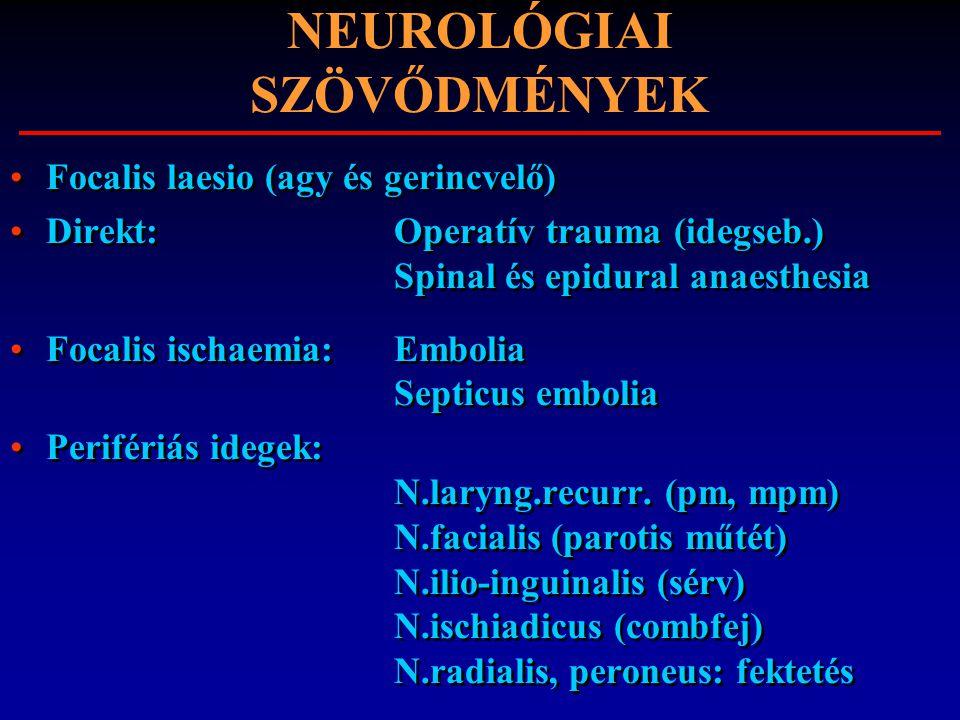 NEUROLÓGIAI SZÖVŐDMÉNYEK Focalis laesio (agy és gerincvelő) Direkt: Operatív trauma (idegseb.) Spinal és epidural anaesthesia Focalis ischaemia:Emboli