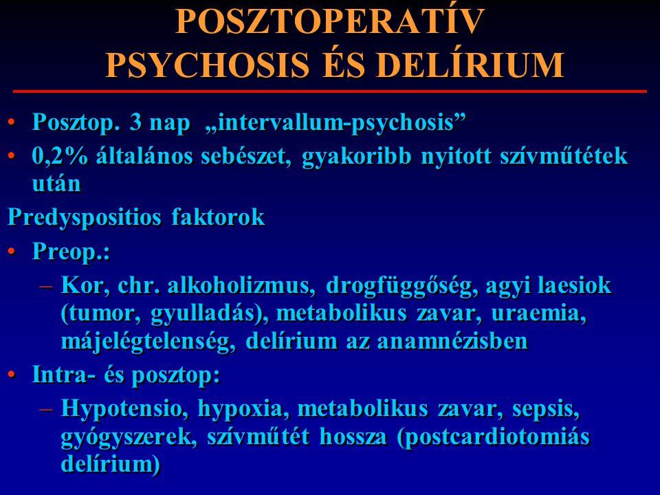 """POSZTOPERATÍV PSYCHOSIS ÉS DELÍRIUM Posztop. 3 nap """"intervallum-psychosis"""" 0,2% általános sebészet, gyakoribb nyitott szívműtétek után Predyspositios"""