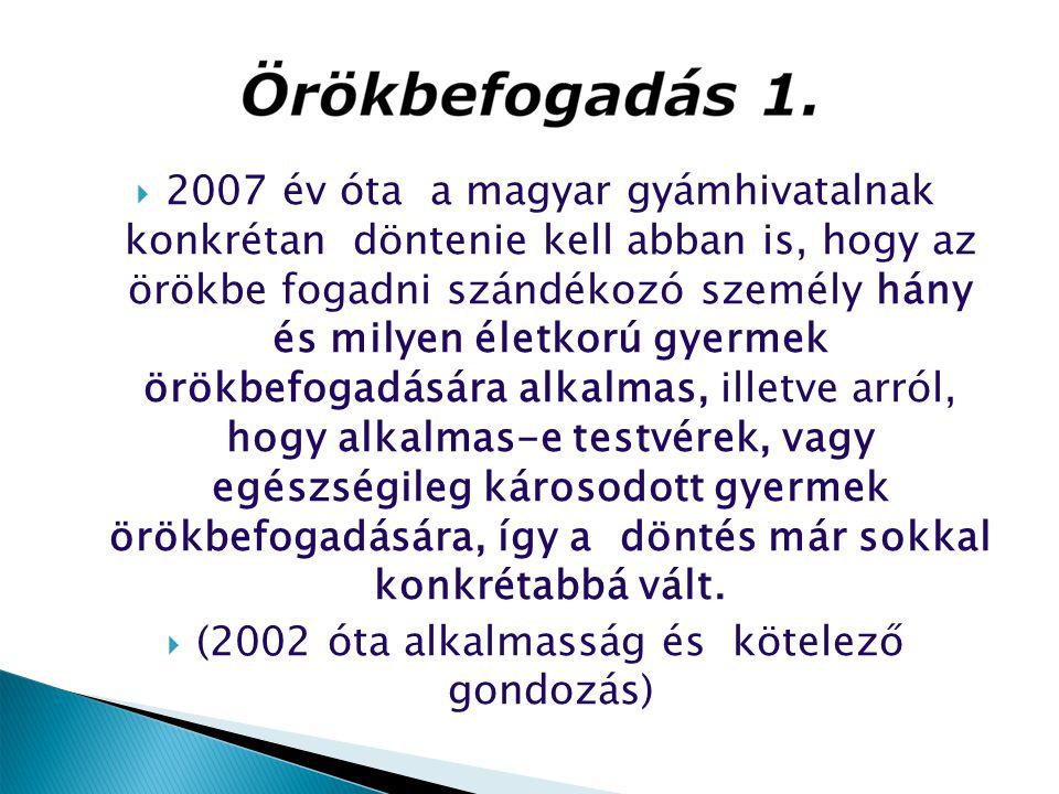  2007 év óta a magyar gyámhivatalnak konkrétan döntenie kell abban is, hogy az örökbe fogadni szándékozó személy hány és milyen életkorú gyermek örök
