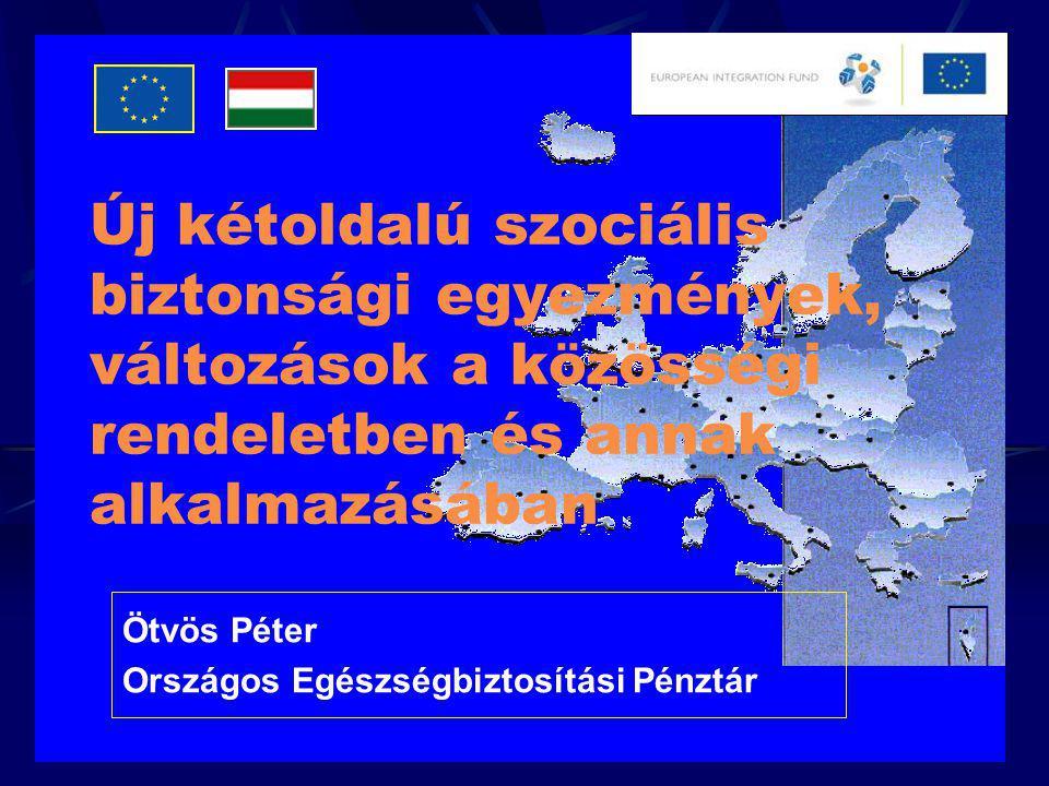 Új kétoldalú szociális biztonsági egyezmények, változások a közösségi rendeletben és annak alkalmazásában Ötvös Péter Országos Egészségbiztosítási Pén