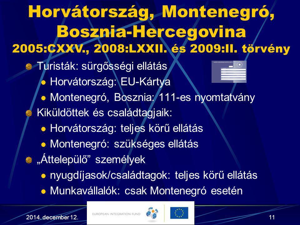 2014. december 12.11 Turisták: sürgősségi ellátás Horvátország: EU-Kártya Montenegró, Bosznia: 111-es nyomtatvány Kiküldöttek és családtagjaik: Horvát