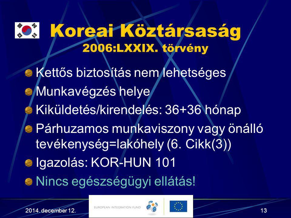 2014. december 12.13 Koreai Köztársaság 2006:LXXIX. törvény Kettős biztosítás nem lehetséges Munkavégzés helye Kiküldetés/kirendelés: 36+36 hónap Párh