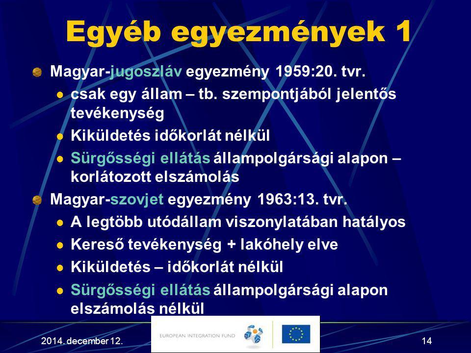 2014. december 12.14 Egyéb egyezmények 1 Magyar-jugoszláv egyezmény 1959:20. tvr. csak egy állam – tb. szempontjából jelentős tevékenység Kiküldetés i