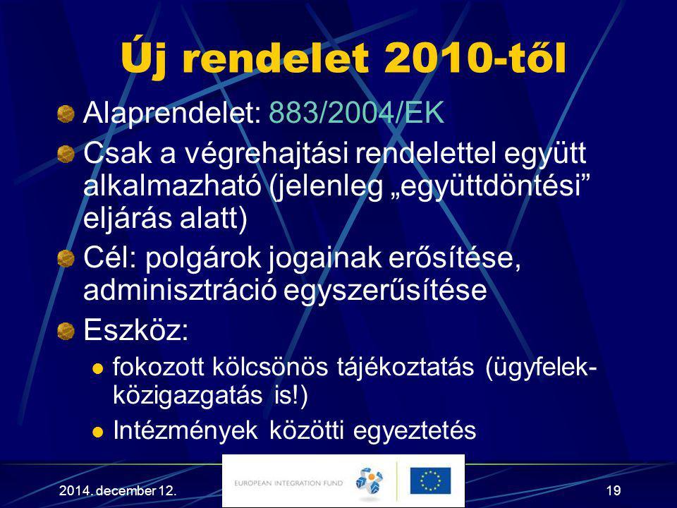 """2014. december 12.19 Új rendelet 2010-től Alaprendelet: 883/2004/EK Csak a végrehajtási rendelettel együtt alkalmazható (jelenleg """"együttdöntési"""" eljá"""