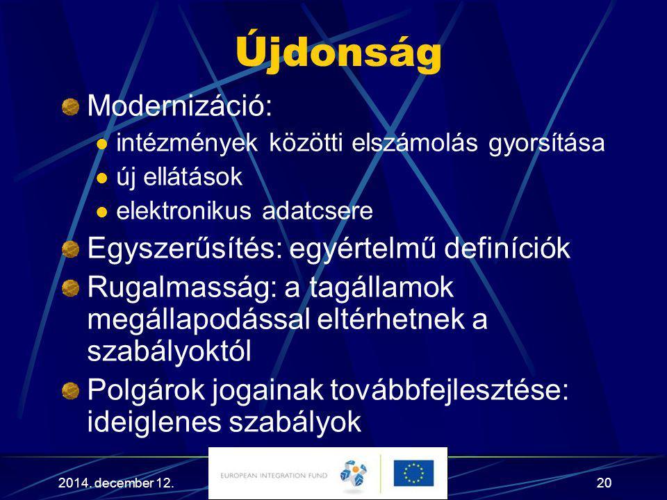 2014. december 12.20 Újdonság Modernizáció: intézmények közötti elszámolás gyorsítása új ellátások elektronikus adatcsere Egyszerűsítés: egyértelmű de
