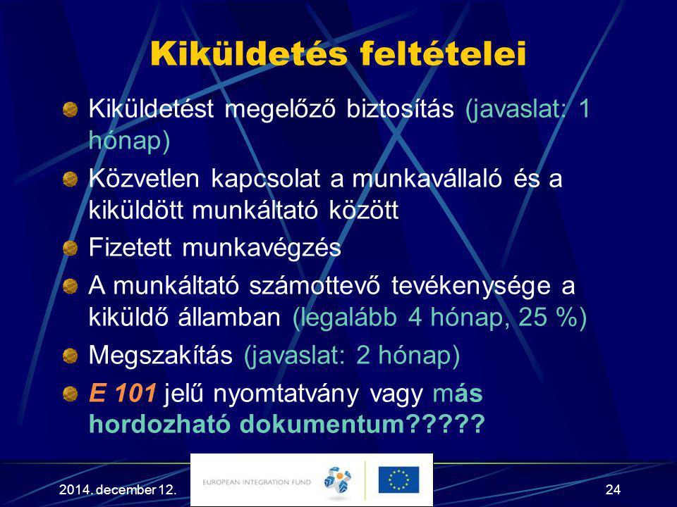 2014. december 12.24 Kiküldetés feltételei Kiküldetést megelőző biztosítás (javaslat: 1 hónap) Közvetlen kapcsolat a munkavállaló és a kiküldött munká