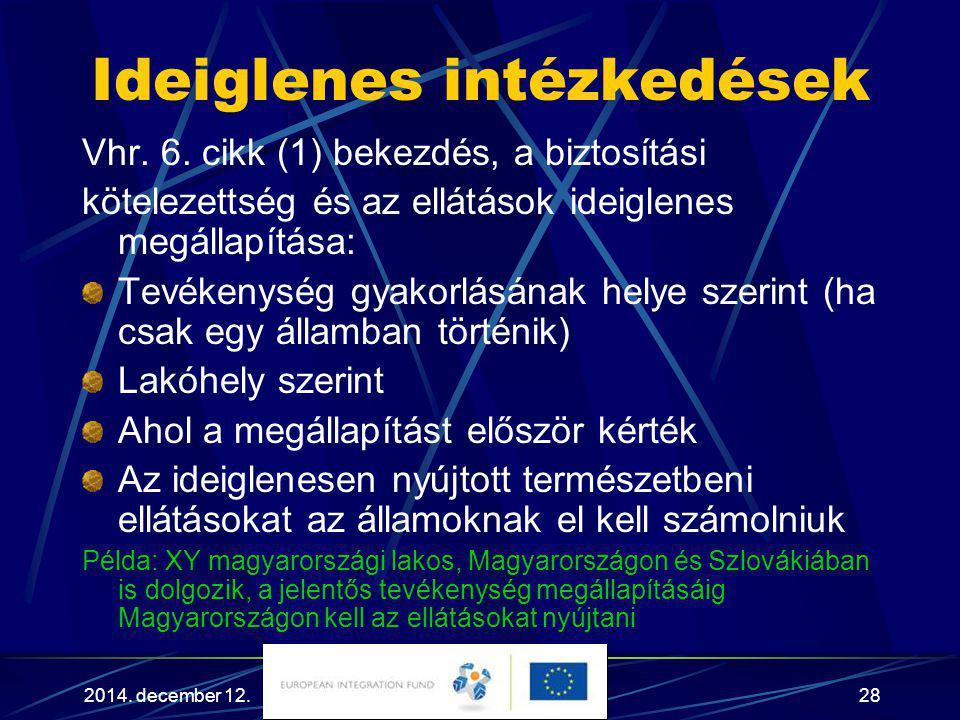 2014. december 12.28 Ideiglenes intézkedések Vhr. 6. cikk (1) bekezdés, a biztosítási kötelezettség és az ellátások ideiglenes megállapítása: Tevékeny
