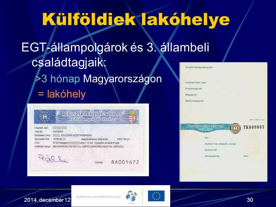 2014. december 12.30 Külföldiek lakóhelye EGT-állampolgárok és 3. állambeli családtagjaik: >3 hónap Magyarországon = lakóhely