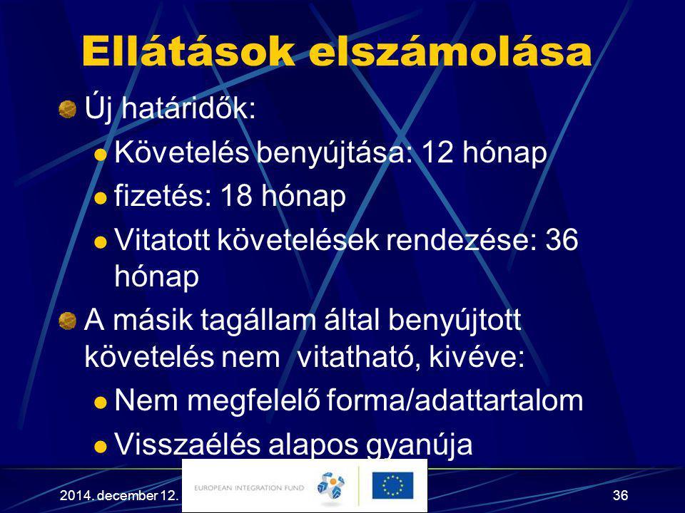 2014. december 12.36 Ellátások elszámolása Új határidők: Követelés benyújtása: 12 hónap fizetés: 18 hónap Vitatott követelések rendezése: 36 hónap A m
