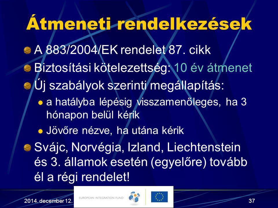 2014. december 12.37 Átmeneti rendelkezések A 883/2004/EK rendelet 87. cikk Biztosítási kötelezettség: 10 év átmenet Új szabályok szerinti megállapítá
