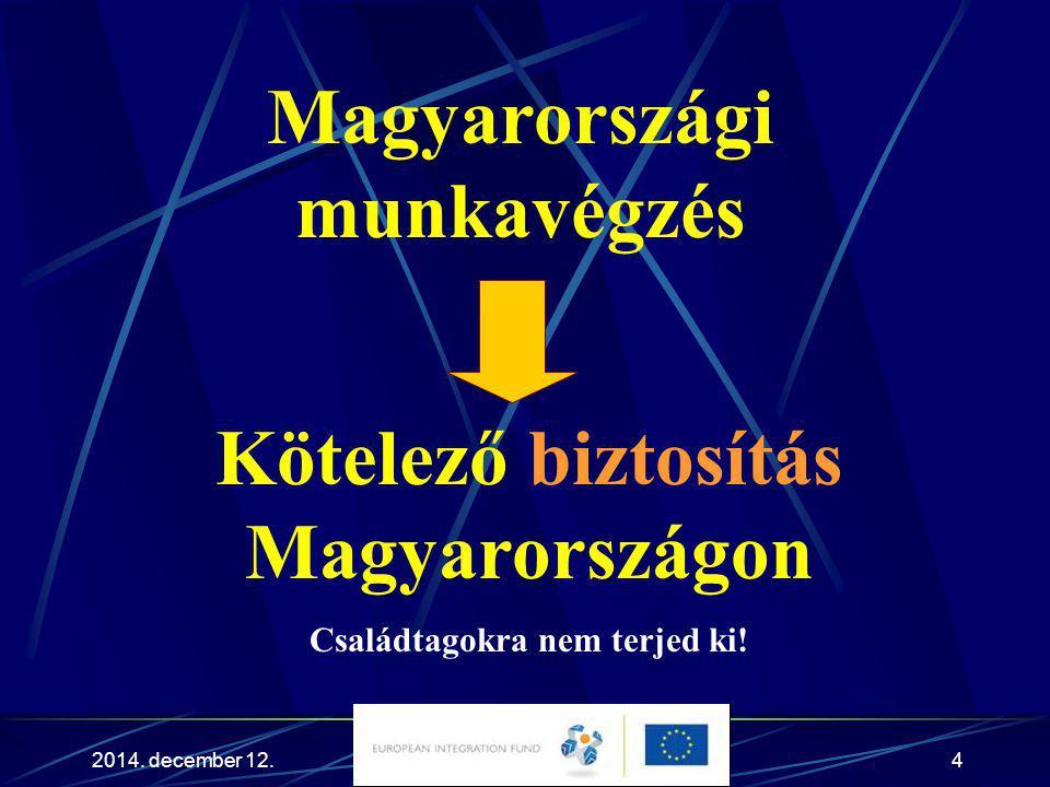 2014. december 12.4 Magyarországi munkavégzés Kötelező biztosítás Magyarországon Családtagokra nem terjed ki!
