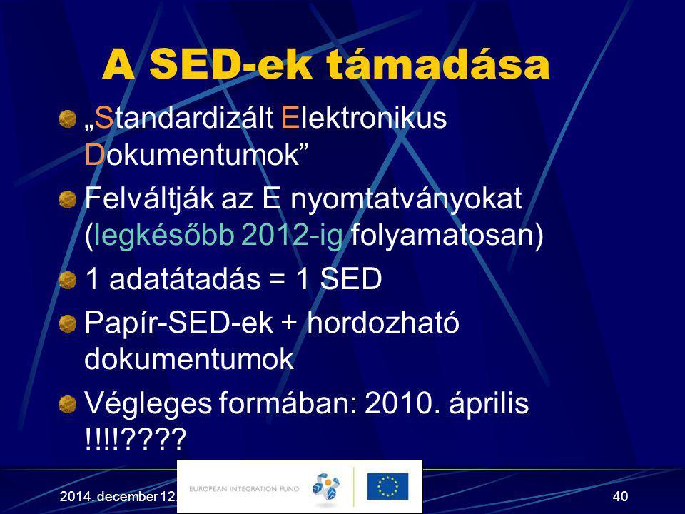 """2014. december 12.40 A SED-ek támadása """"Standardizált Elektronikus Dokumentumok"""" Felváltják az E nyomtatványokat (legkésőbb 2012-ig folyamatosan) 1 ad"""