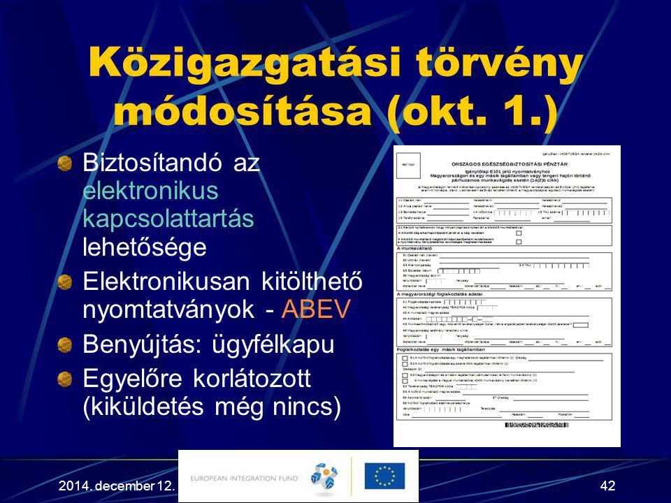 2014. december 12.42 Közigazgatási törvény módosítása (okt. 1.) Biztosítandó az elektronikus kapcsolattartás lehetősége Elektronikusan kitölthető nyom