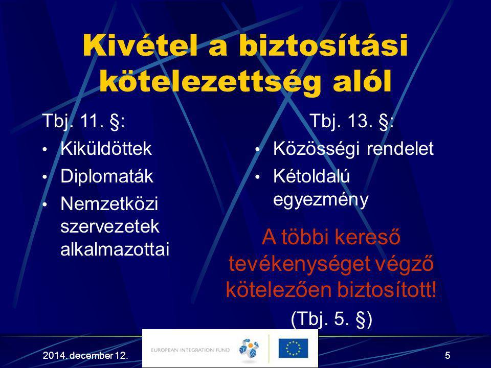 2014. december 12.5 Kivétel a biztosítási kötelezettség alól Tbj. 11. §: Kiküldöttek Diplomaták Nemzetközi szervezetek alkalmazottai Tbj. 13. §: Közös