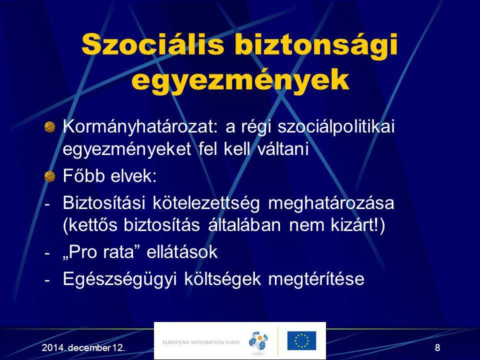 2014. december 12.8 Szociális biztonsági egyezmények Kormányhatározat: a régi szociálpolitikai egyezményeket fel kell váltani Főbb elvek: - Biztosítás