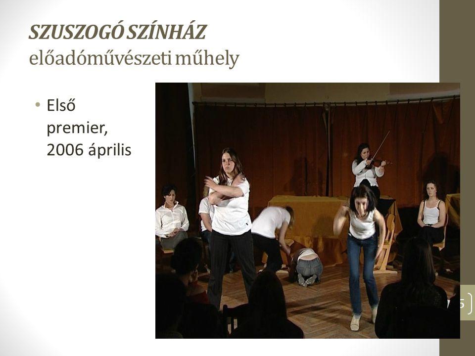SZUSZOGÓ SZÍNHÁZ előadóművészeti műhely Első premier, 2006 április 15