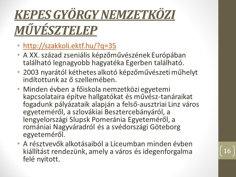 KEPES GYÖRGY NEMZETKÖZI MŰVÉSZTELEP http://szakkoli.ektf.hu/?q=35 A XX. század zseniális képzőművészének Európában található legnagyobb hagyatéka Eger