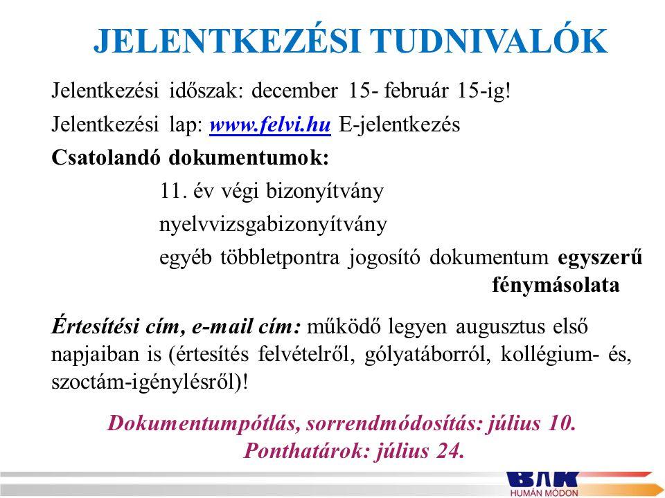 JELENTKEZÉSI TUDNIVALÓK Jelentkezési időszak: december 15- február 15-ig! Jelentkezési lap: www.felvi.hu E-jelentkezéswww.felvi.hu Csatolandó dokument