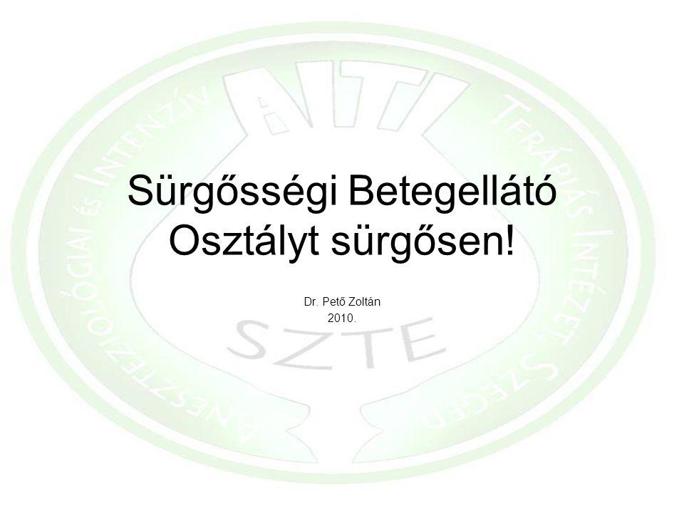 Sürgősségi Betegellátó Osztályt sürgősen! Dr. Pető Zoltán 2010.