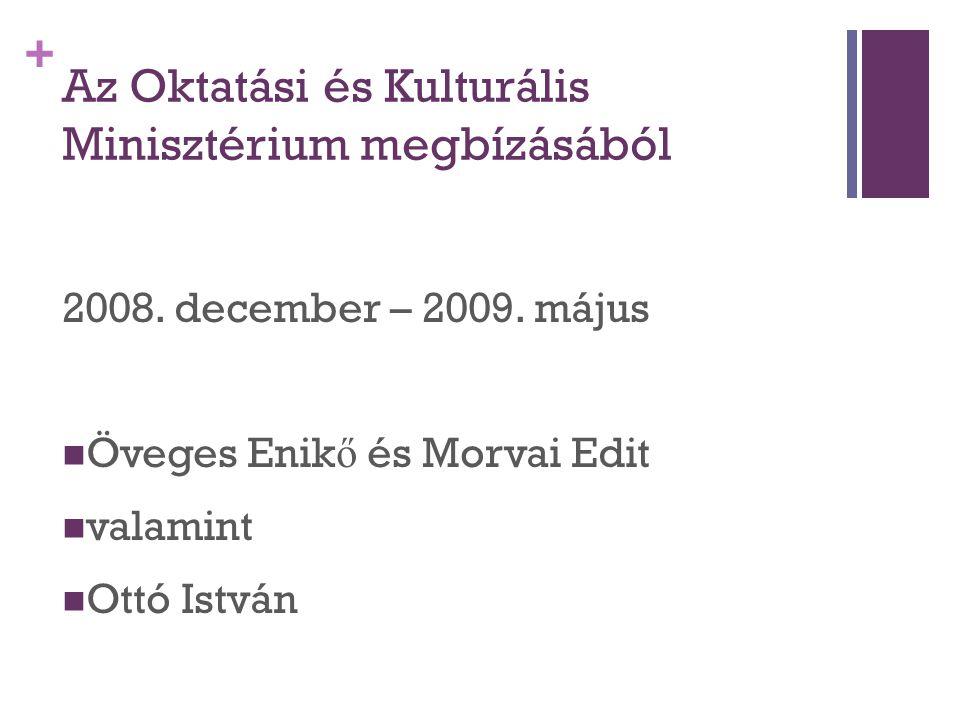 + Az Oktatási és Kulturális Minisztérium megbízásából 2008. december – 2009. május Öveges Enik ő és Morvai Edit valamint Ottó István