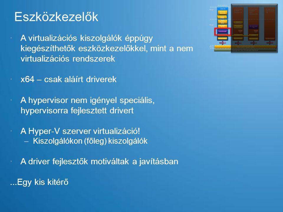 Eszközkezelők  A virtualizációs kiszolgálók éppúgy kiegészíthetők eszközkezelőkkel, mint a nem virtualizációs rendszerek  x64 – csak aláírt driverek