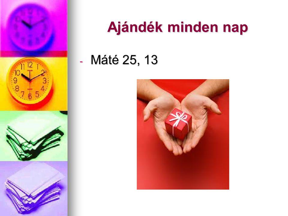 Ajándék minden nap - Máté 25, 13