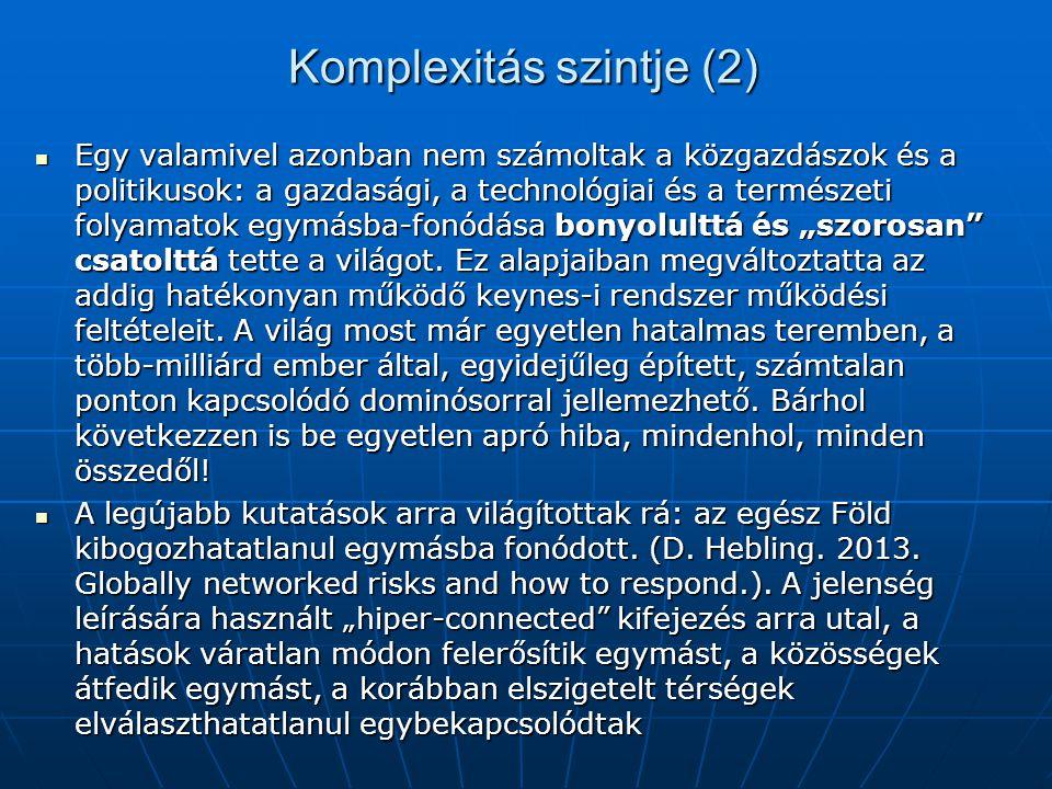 Komplexitás szintje (2) Egy valamivel azonban nem számoltak a közgazdászok és a politikusok: a gazdasági, a technológiai és a természeti folyamatok eg