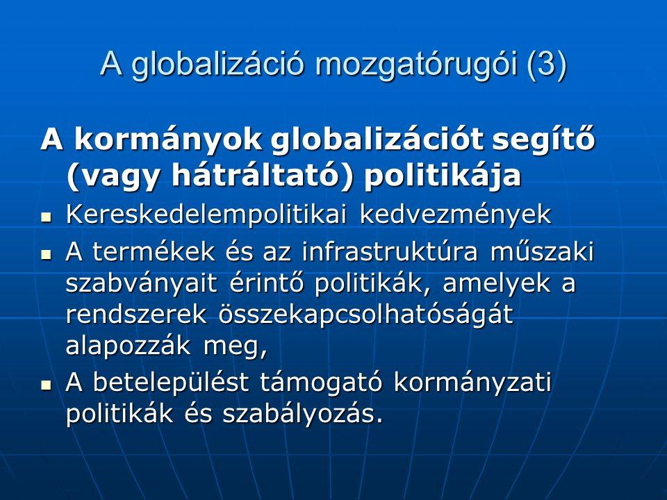 A globalizáció mozgatórugói (3) A kormányok globalizációt segítő (vagy hátráltató) politikája Kereskedelempolitikai kedvezmények Kereskedelempolitikai
