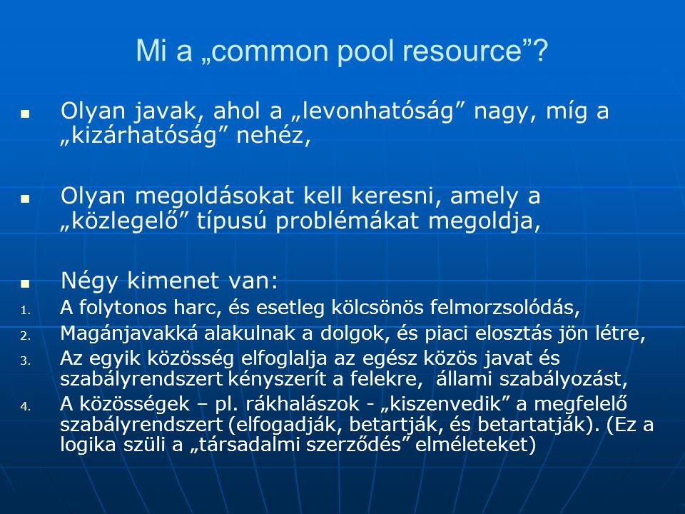 """Mi a """"common pool resource""""? Olyan javak, ahol a """"levonhatóság"""" nagy, míg a """"kizárhatóság"""" nehéz, Olyan megoldásokat kell keresni, amely a """"közlegelő"""""""