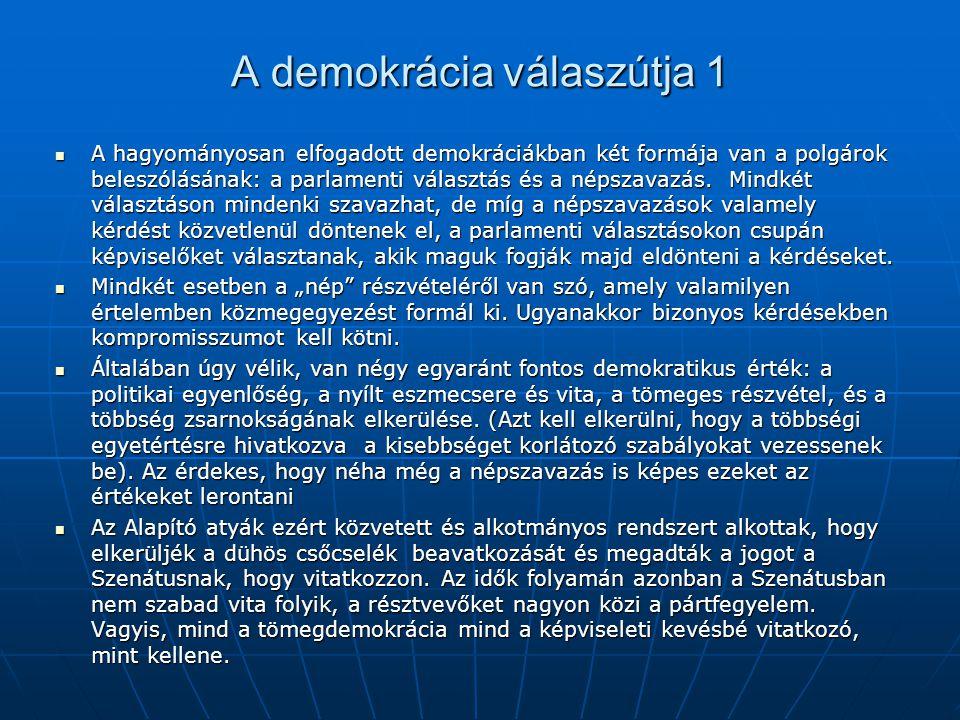 A demokrácia válaszútja 1 A hagyományosan elfogadott demokráciákban két formája van a polgárok beleszólásának: a parlamenti választás és a népszavazás