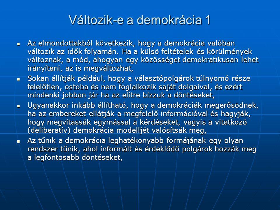Változik-e a demokrácia 1 Az elmondottakból következik, hogy a demokrácia valóban változik az idők folyamán. Ha a külsö feltételek és körülmények vált