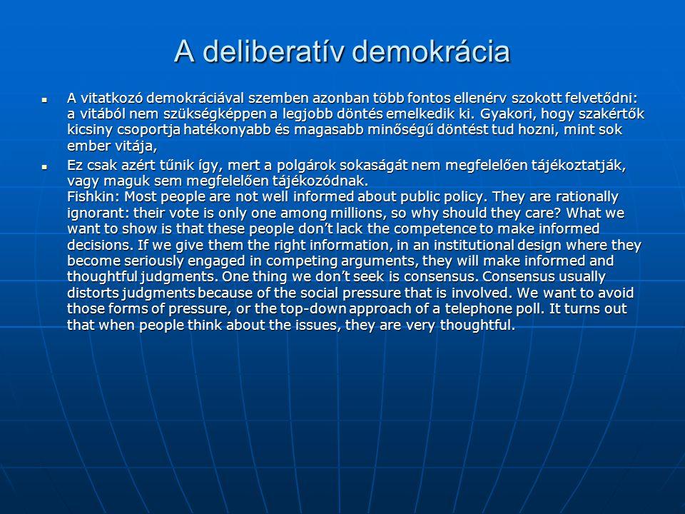 A deliberatív demokrácia A vitatkozó demokráciával szemben azonban több fontos ellenérv szokott felvetődni: a vitából nem szükségképpen a legjobb dönt