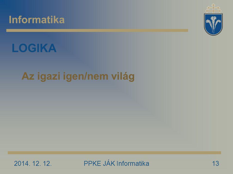 2014. 12. 12.PPKE JÁK Informatika13 Informatika LOGIKA Az igazi igen/nem világ