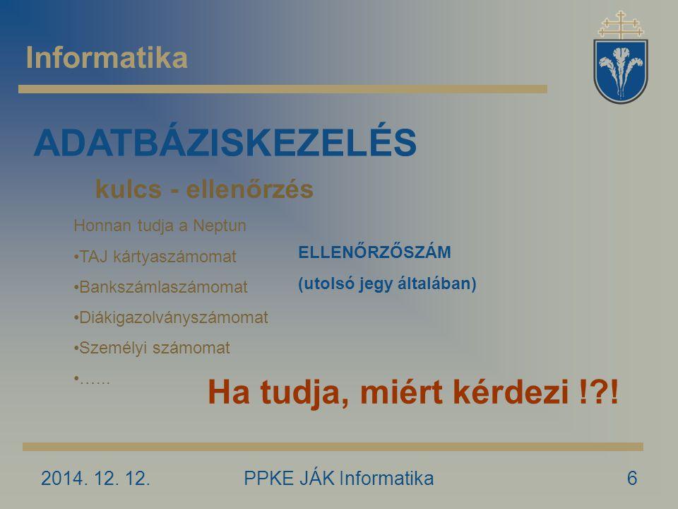 2014.12. 12.PPKE JÁK Informatika7 Informatika ADATBÁZISKEZELÉS Kódváltások – SZÜKSÉGBŐL.