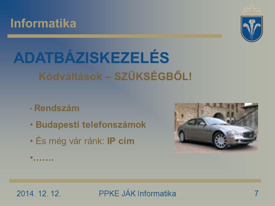 2014. 12. 12.PPKE JÁK Informatika7 Informatika ADATBÁZISKEZELÉS Kódváltások – SZÜKSÉGBŐL.