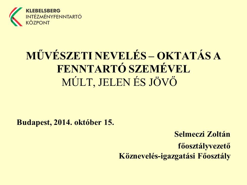 MŰVÉSZETI NEVELÉS – OKTATÁS A FENNTARTÓ SZEMÉVEL MÚLT, JELEN ÉS JÖVŐ Budapest, 2014.