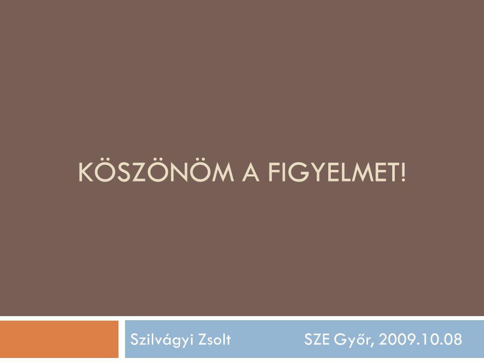 KÖSZÖNÖM A FIGYELMET! Szilvágyi Zsolt SZE Győr, 2009.10.08